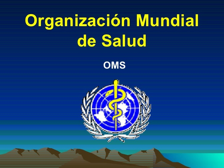 Organización Mundial de Salud OMS