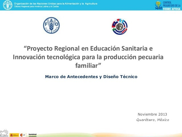 """Proyecto Regional en Educación Sanitaria e Innovación tecnológica para la producción pecuaria familiar"" Marco de Antecede..."