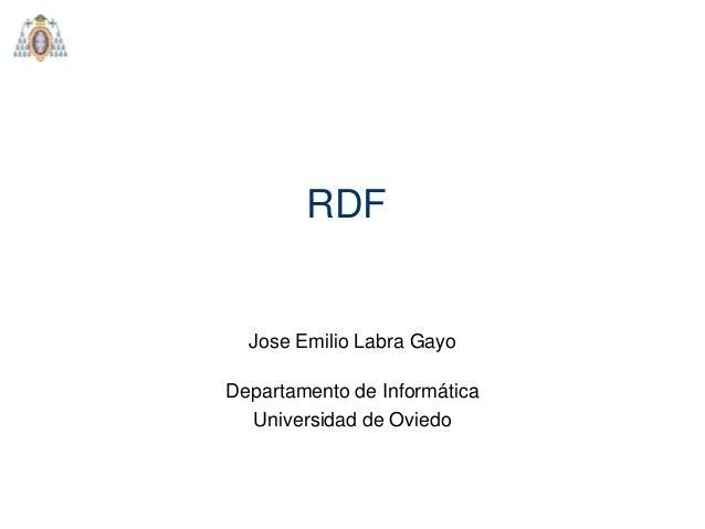RDF  Jose Emilio Labra Gayo Departamento de Informática Universidad de Oviedo
