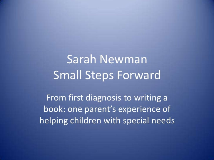 Sarah Newman   Small Steps Forward  From first diagnosis to writing a book: one parent's experience ofhelping children wit...