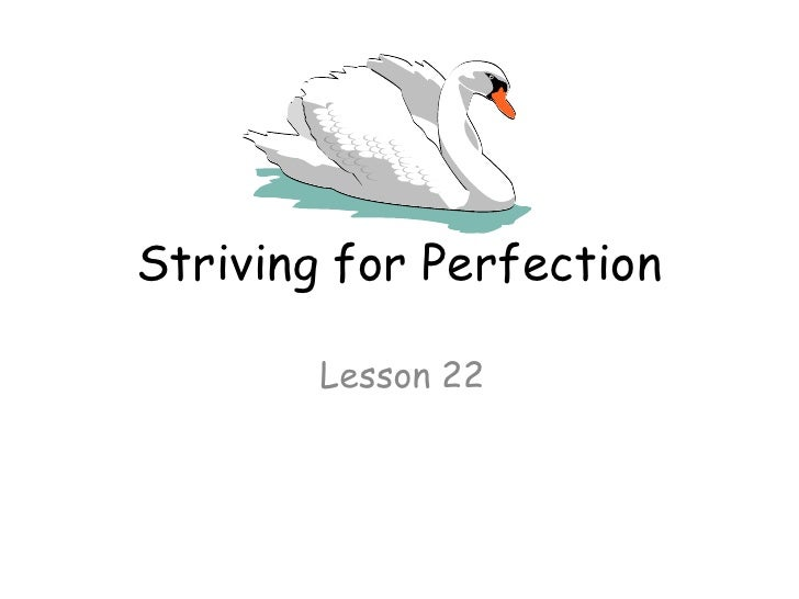 Striving for Perfection        Lesson 22