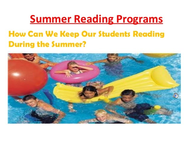 Summer Reading ProgramsHow Can We Keep Our Students ReadingDuring the Summer?