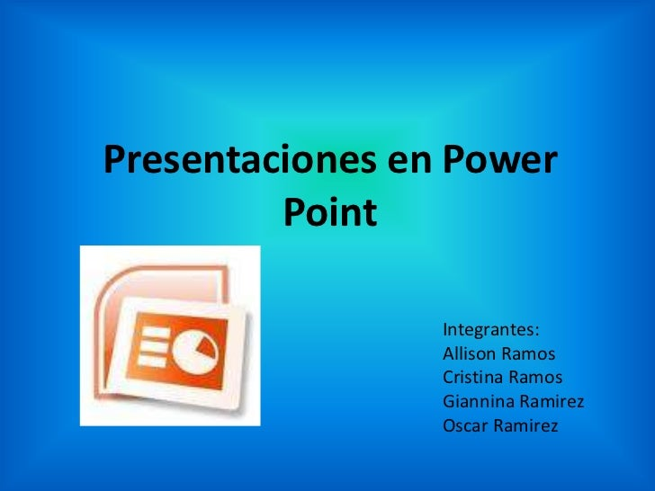 Presentaciones en Power Point<br />Integrantes:<br />Allison Ramos<br />Cristina Ramos<br />GianninaRamirez<br />Oscar Ram...