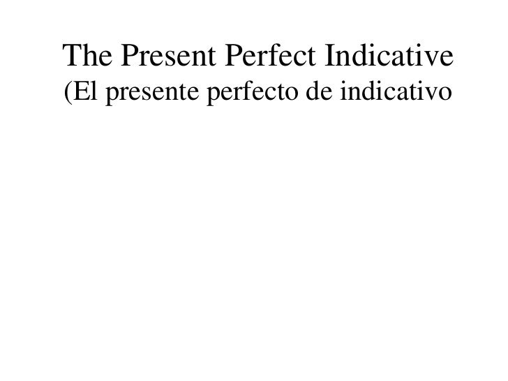 22 the present perfect indicative