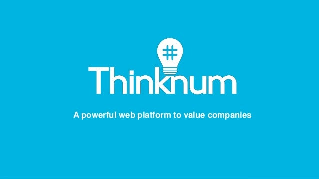 founders@thinknum.com A powerful web platform to value companies