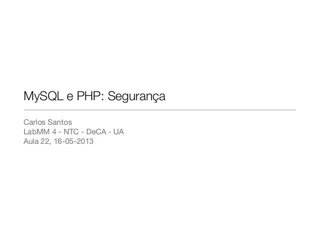 MySQL e PHP: SegurançaCarlos SantosLabMM 4 - NTC - DeCA - UAAula 22, 16-05-2013