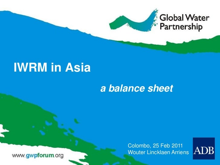 IWRM in Asia               a balance sheet                    Colombo, 25 Feb 2011                    Wouter Lincklaen Arr...