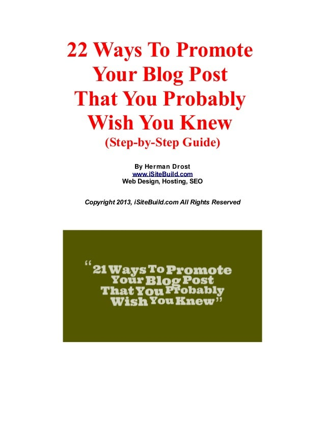 22 Ways To PromoteYour Blog PostThat You ProbablyWish You Knew(Step-by-Step Guide)By Herman Drostwww.iSiteBuild.comWeb Des...
