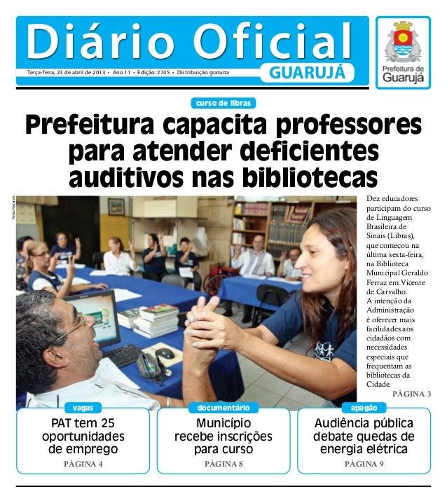 Diário Oficial                Terça-feira, 23 de abril de 2013 • Ano 11 • Edição: 2745 • Distribuição gratuita            ...