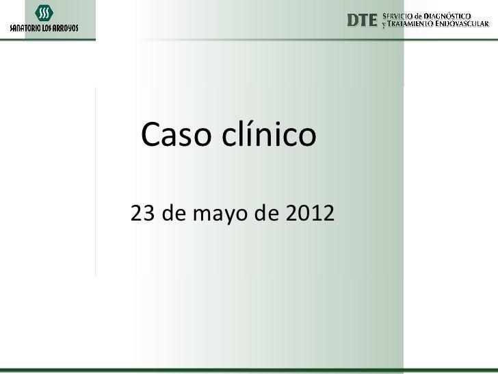 Caso clínico23 de mayo de 2012