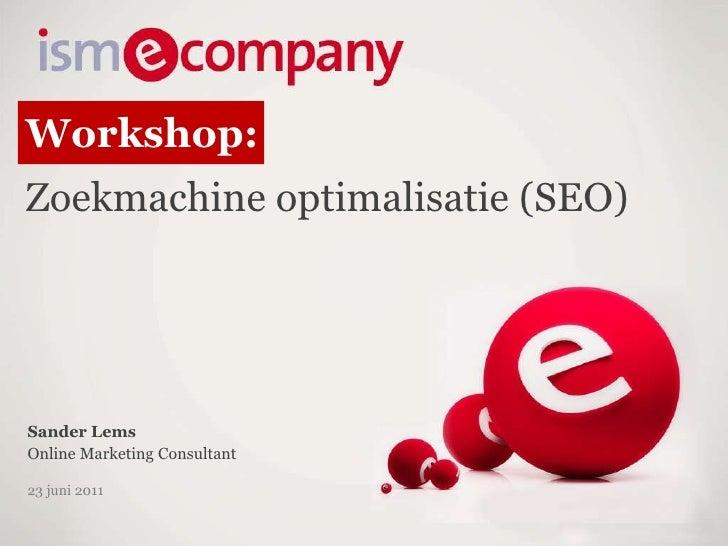 Workshop: Zoekmachineoptimalisatie (SEO)<br />Sander Lems<br />Online Marketing Consultant<br />23 juni 2011<br />