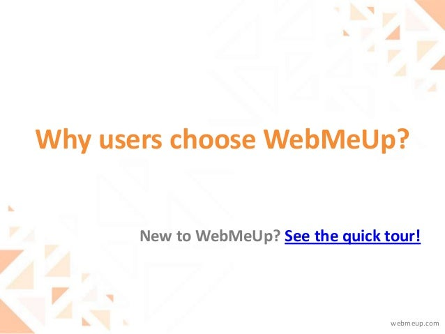 Why users choose WebMeUp? webmeup.com New to WebMeUp? See the quick tour!