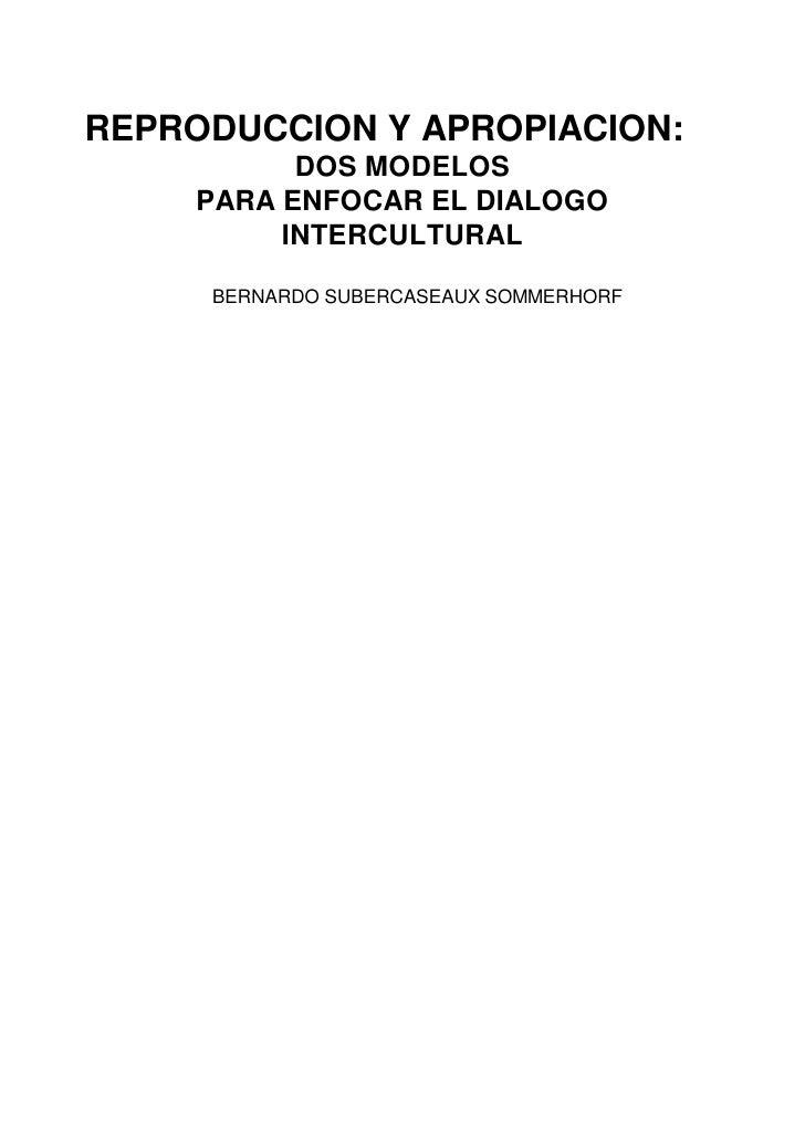 REPRODUCCION Y APROPIACION:           DOS MODELOS     PARA ENFOCAR EL DIALOGO          INTERCULTURAL     BERNARDO SUBERCAS...