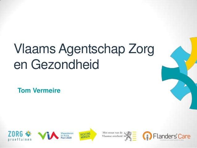 1 Vlaams Agentschap Zorg en Gezondheid Tom Vermeire
