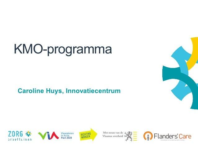 1 KMO-programma Caroline Huys, Innovatiecentrum