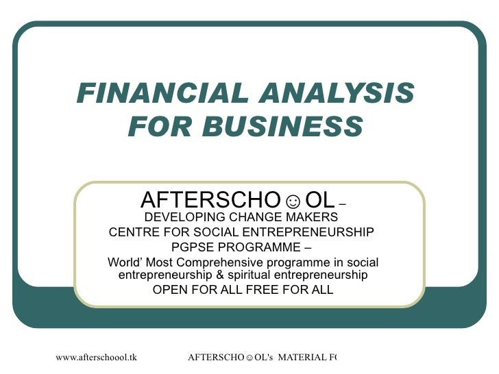 FINANCIAL ANALYSIS  FOR BUSINESS  AFTERSCHO☺OL  – DEVELOPING CHANGE MAKERS  CENTRE FOR SOCIAL ENTREPRENEURSHIP  PGPSE PROG...