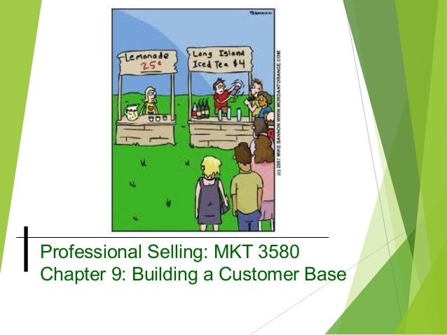 Professional Selling: MKT 3580 Chapter 9: Building a Customer Base