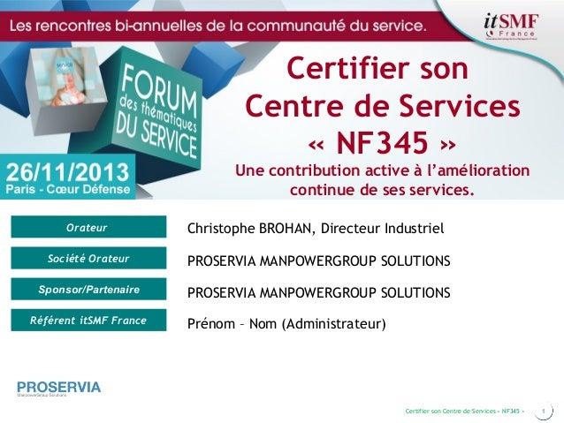 Certifier son Centre de Services «NF345» Une contribution active à l'amélioration continue de ses services. Orateur  Chr...