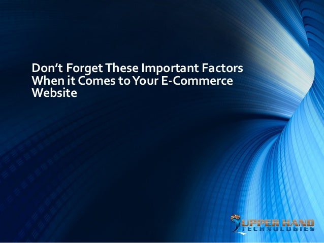 Don't Forget These Important FactorsWhen it Comes to Your E-CommerceWebsite