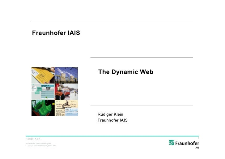 Fraunhofer IAIS                                          The Dynamic Web                                          Rüdiger ...