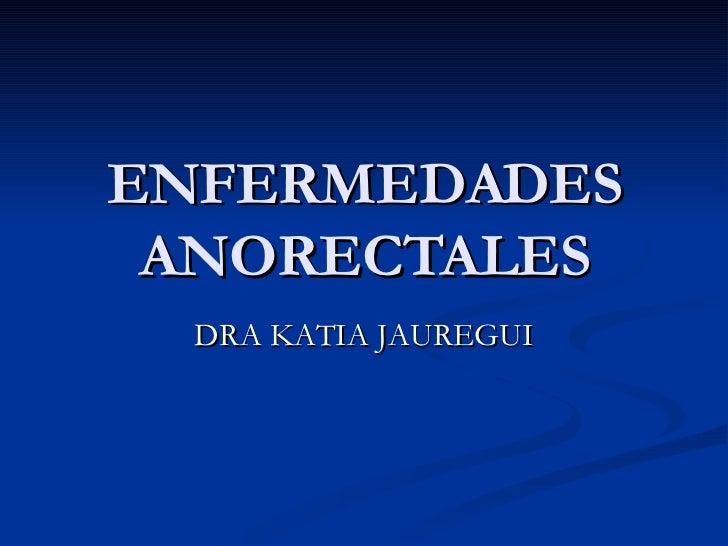 ENFERMEDADES ANORECTALES DRA KATIA JAUREGUI