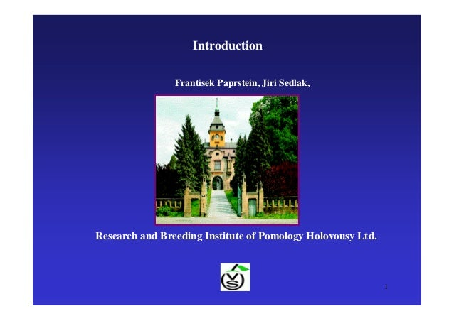 1 Research and Breeding Institute of Pomology Holovousy Ltd. Introduction Frantisek Paprstein, Jiri Sedlak,