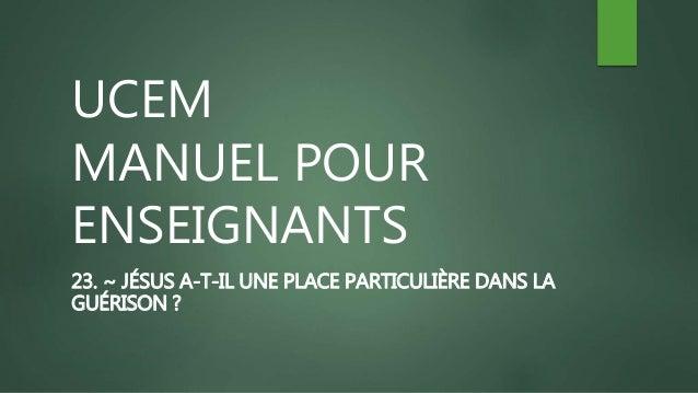 UCEM MANUEL POUR ENSEIGNANTS 23. ~ JÉSUS A-T-IL UNE PLACE PARTICULIÈRE DANS LA GUÉRISON ?