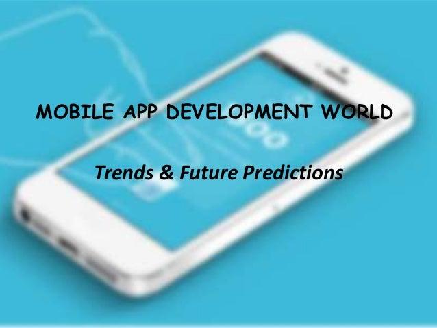 MOBILE APP DEVELOPMENT WORLD Trends & Future Predictions