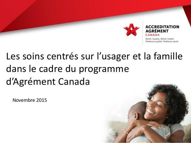 Les soins centrés sur l'usager et la famille dans le cadre du programme d'Agrément Canada Novembre 2015