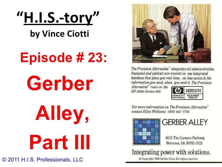 """"""" H.I.S.-tory """"   by Vince Ciotti © 2011 H.I.S. Professionals, LLC Episode # 23:  Gerber Alley, Part III"""