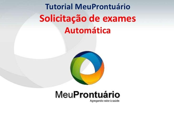 Tutorial MeuProntuárioSolicitação de exames      Automática