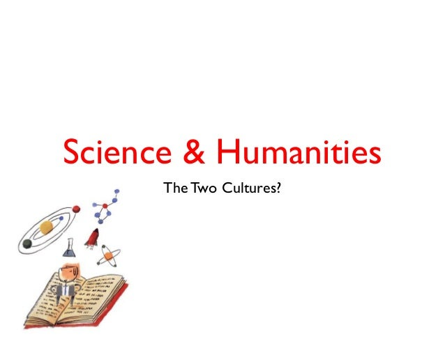 Science & Humanities The Two Cultures?