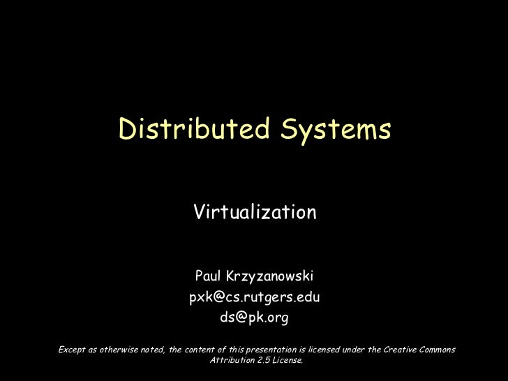 Virtualization Paul Krzyzanowski [email_address] [email_address] Distributed Systems Except as otherwise noted, the conten...