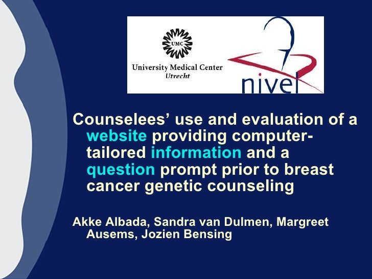 Counselees' use and evaluation of a website providing computer-tailored information and a question prompt prior to breast cancer genetic counseling by Akke Albada, Sandra van Dulmen, Margreet Ausems and Jozien Bensing