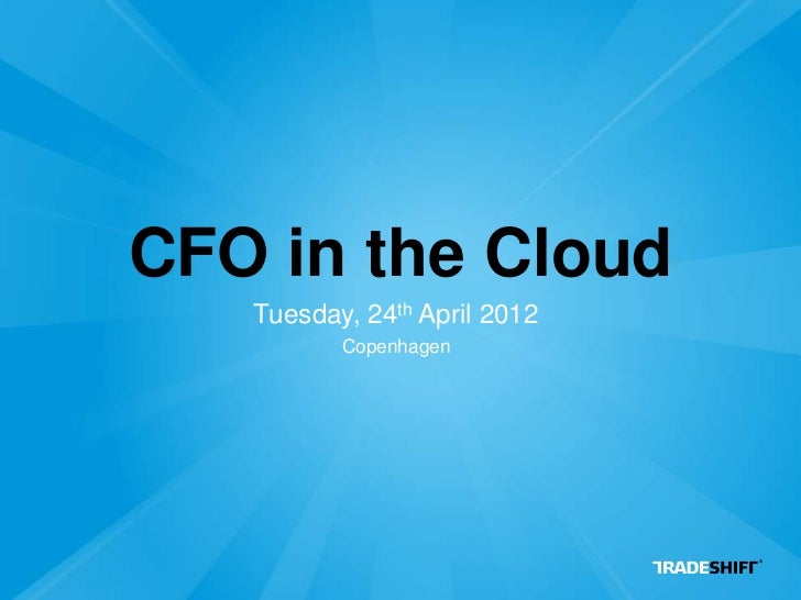 CFO in the Cloud   Tuesday, 24th April 2012          Copenhagen