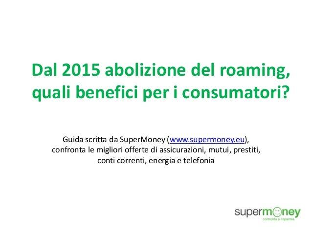 Dal 2015 abolizione del roaming, quali benefici per i consumatori? Guida scritta da SuperMoney (www.supermoney.eu), confro...