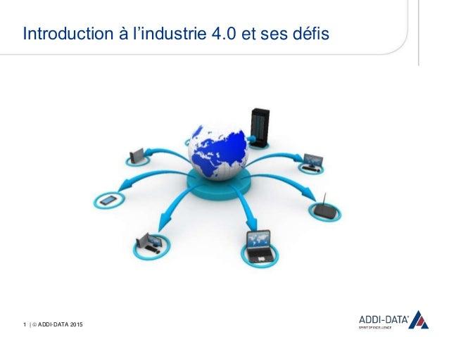 1 |  ADDI-DATA 2015 Introduction à l'industrie 4.0 et ses défis
