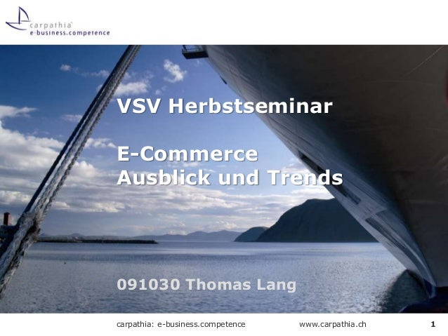www.carpathia.chcarpathia: e-business.competence 091030 Thomas Lang VSV Herbstseminar E-Commerce Ausblick und Trends 1
