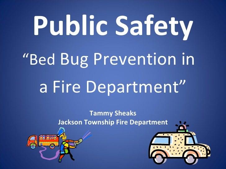 """Public Safety <ul><li>"""" Bed  Bug Prevention in  </li></ul><ul><li>a Fire Department"""" </li></ul>Tammy Sheaks Jackson Townsh..."""