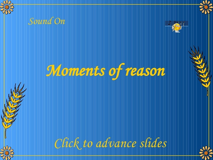 Moments of reason Sound On Click to advance slides