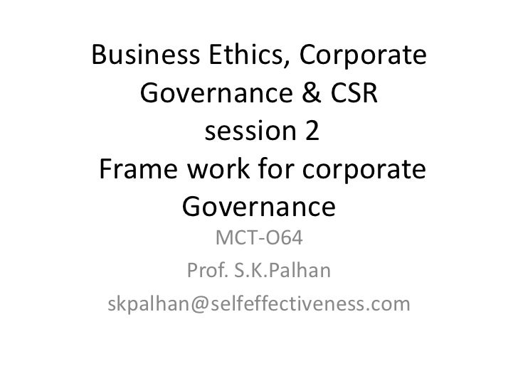 Business Ethics, Corporate   Governance & CSR        session 2Frame work for corporate      Governance            MCT-O64 ...