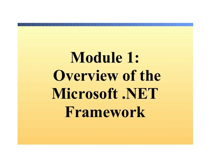 Module  1:   Overview of the Microsoft .NET Framework