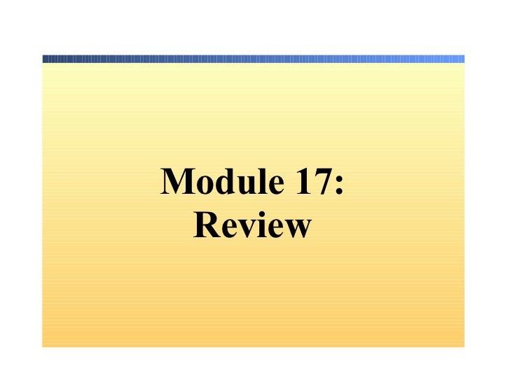 Modu le 17: Review