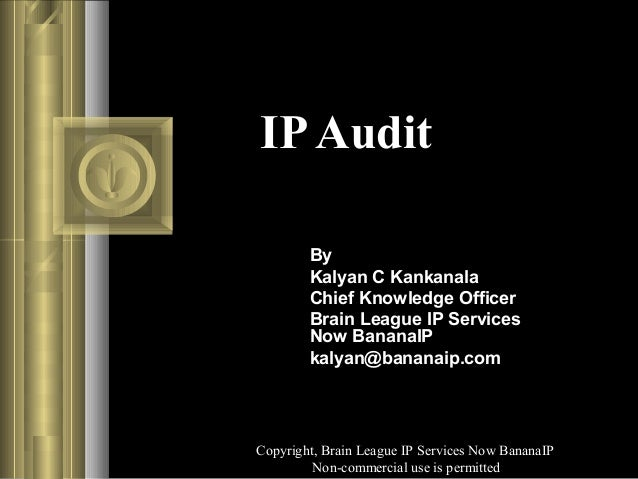 ip audit An ancillary benefit of undergoing an ip audit is the opportunity to form beneficial relationships with other departments and educate the employees on the importance of protecting the company's ip assets while maintaining compliance to licensing terms.