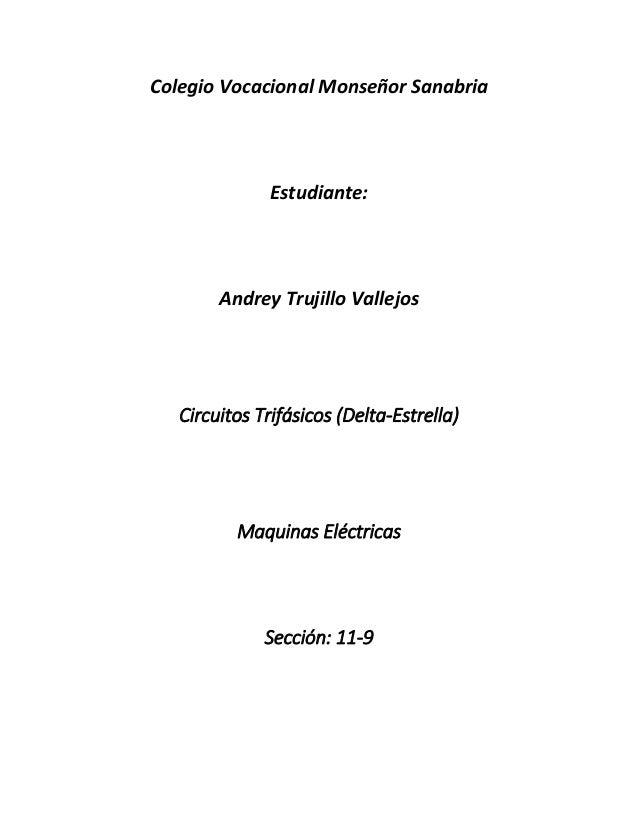 Colegio Vocacional Monseñor Sanabria Estudiante: Andrey Trujillo Vallejos Circuitos Trifásicos (Delta-Estrella) Maquinas E...