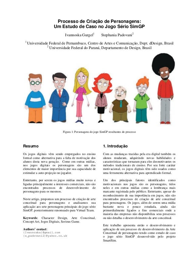 Processo de Criação de Personagens:  Um Estudo de Caso no Jogo Sério SimGP  Ivannoska Gurgel1 Stephania Padovani2  1 Unive...