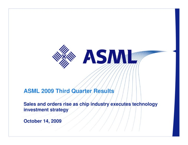 ASML 2009 Third Quarter Results  Sales and orders rise as chip industry executes technology investment strategy  October 1...