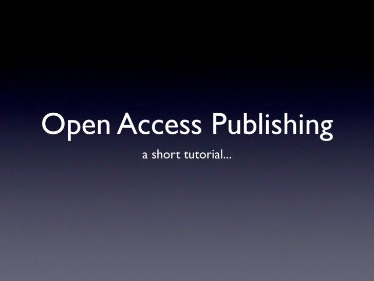 Open Access Publishing        a short tutorial...