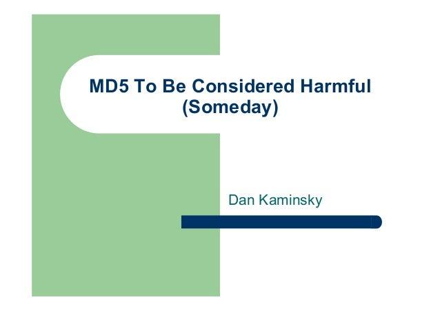 MD5 To Be Considered Harmful (Someday) Dan Kaminsky