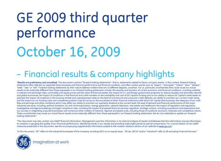 """GE 2009 third quarter performance October 16, 2009 – Financial results & company highlights """"Results are preliminary and u..."""